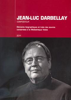 Jean–Luc Darbellay : Eléments biographiques et Liste des oeuvres conservées à la Médiathèque Valais