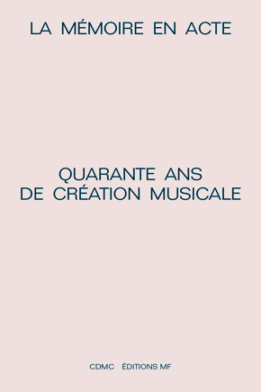 LA MÉMOIRE EN ACTE - QUARANTE                ANS DE CRÉATION MUSICALE