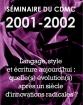 Séminaire du Cdmc 2001-2002: Langage, style et écriture aujourd'hui: quelle(s) évolution(s) après un siècle d'innovations radicales?