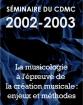 Séminaire du Cdmc 2002-2003: La musicologie à l'épreuve de la création musicale: enjeux et méthodes